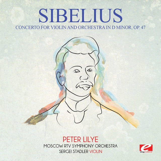 Sibelius: Concerto for Violin and Orchestra in D Minor, Op. 47 (Digitally Remastered)
