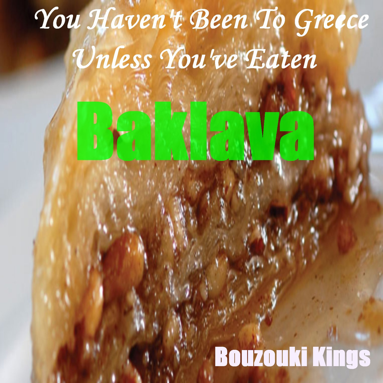 You Havent Been To Greece Unless Youve Eaten Baklava