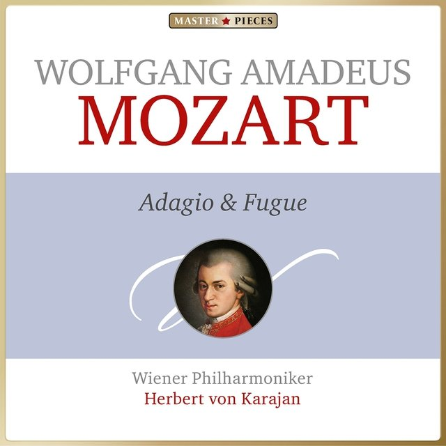 Masterpieces Presents Wolfgang Amadeus Mozart: Adagio and Fugue
