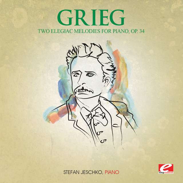 Grieg: Two Elegiac Melodies for Piano, Op. 34 (Digitally Remastered)