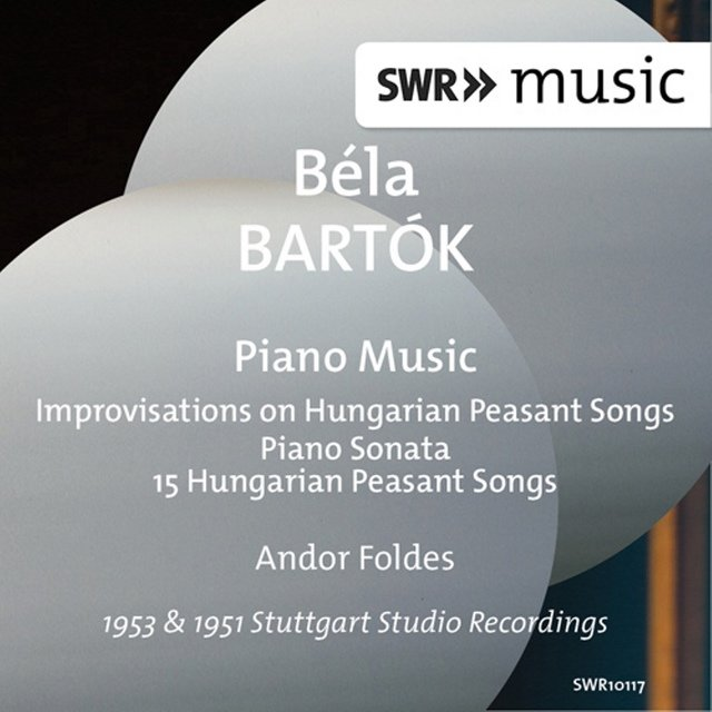 Bartók: Improvisations on Hungarian Peasant Songs, Piano Sonata & 15 Hungarian Peasant Songs