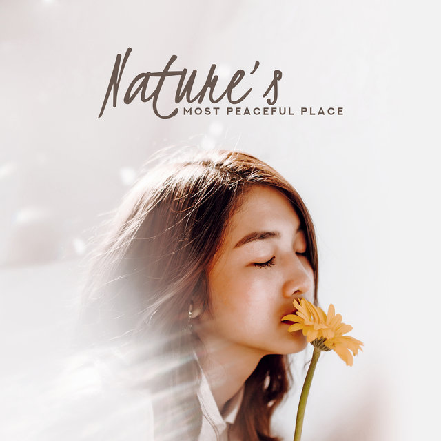 Nature's Most Peaceful Place: Best Relaxing Sounds of 2019 New Age, Soothing Music for Calming Down & Stress Relief, Bird's Songs, Beautiful Piano Melodies