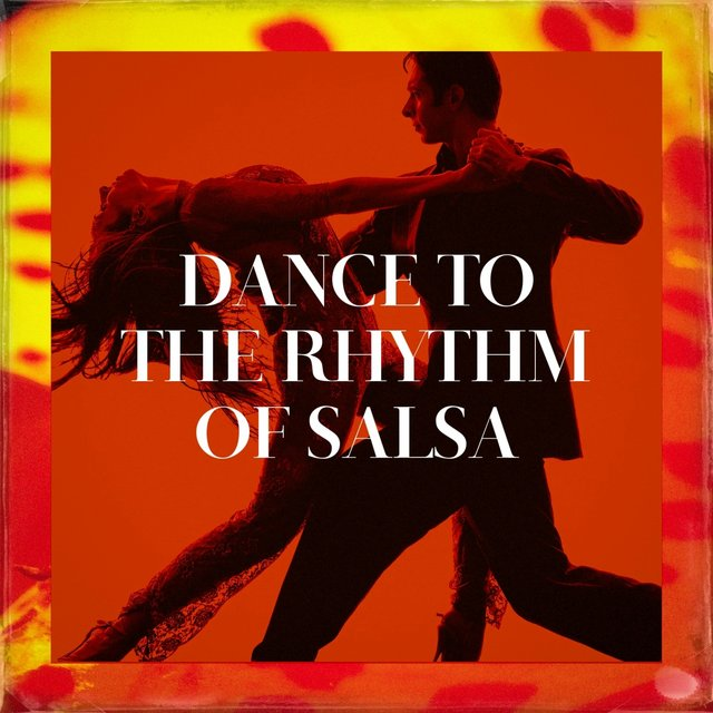 Dance To The Rhythm Of Salsa