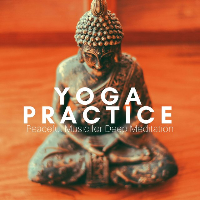 Yoga Practice: Peaceful Music for Deep Meditation, Asian Zen Music, Nature Melody