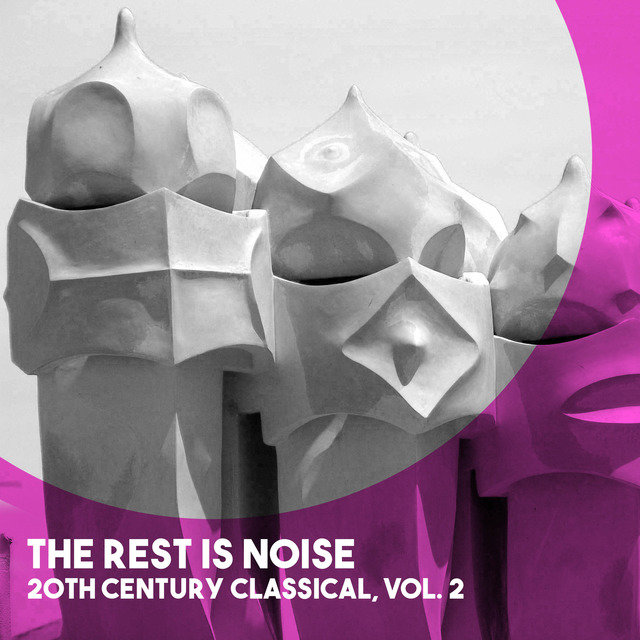 The Rest is Noise: 20th Century Classical, Vol. 2