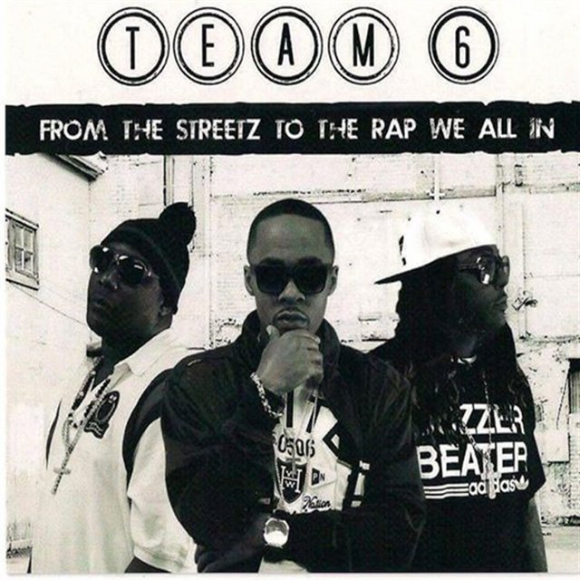 Team 6: From The Streetz To The Rap We All In