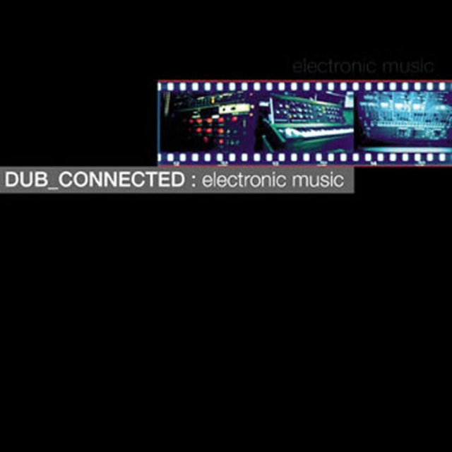 Dub_Connected: Electronic Music