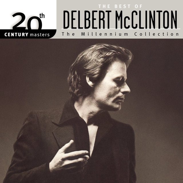 The Best Of Delbert McClinton 20th Century Masters The Millennium Collection