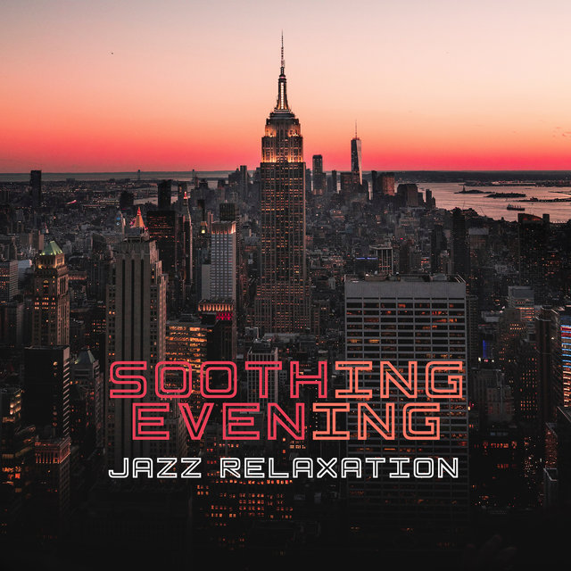 Soothing Evening Jazz Relaxation: Compilation of 15 Best Smooth Jazz 2019 Songs, Soft Sounds of Sax & Trumpet, Rest & Relax After Long Tough Day