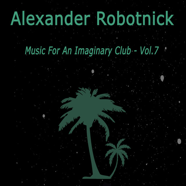 Music for an Imaginary Club Vol. 7