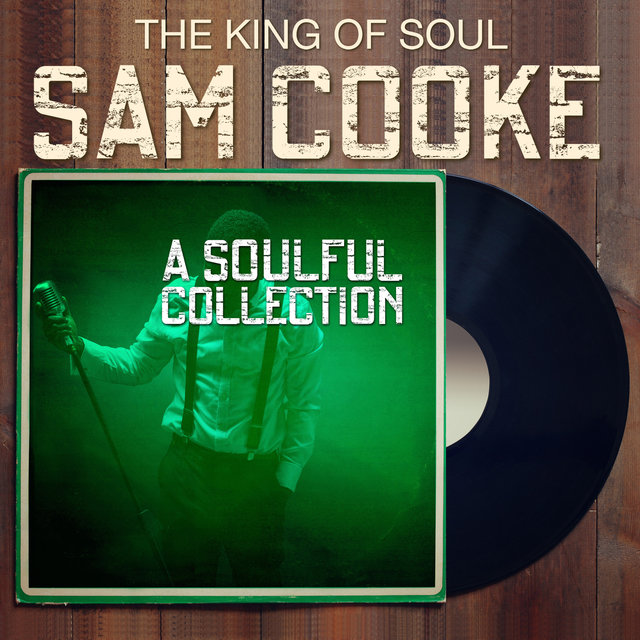 The King of Soul SAM COOKE - A Soulful Collection