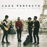 Caos Perfecto (Stripped Live in Paris)