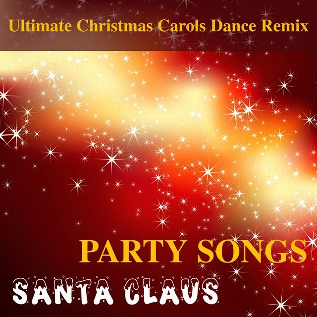 Santa Claus Party Songs - Ultimate Christmas Carols Dance Remix