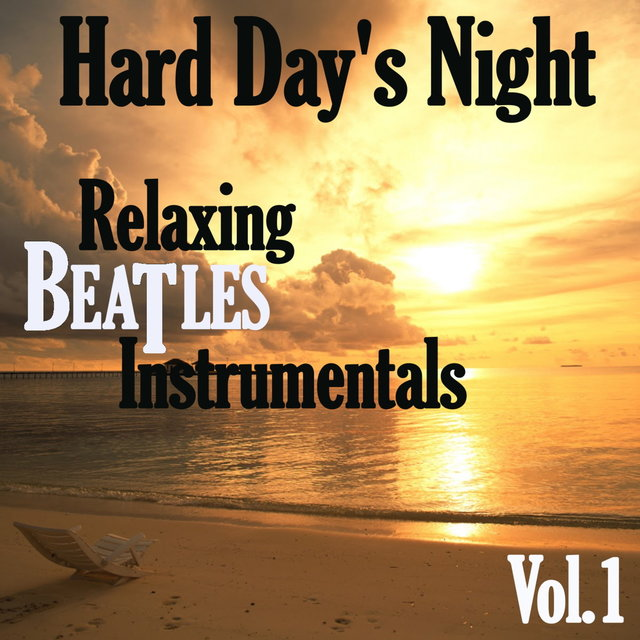 Hard Day's Night: Relaxing Beatles Instrumentals, Vol. 1
