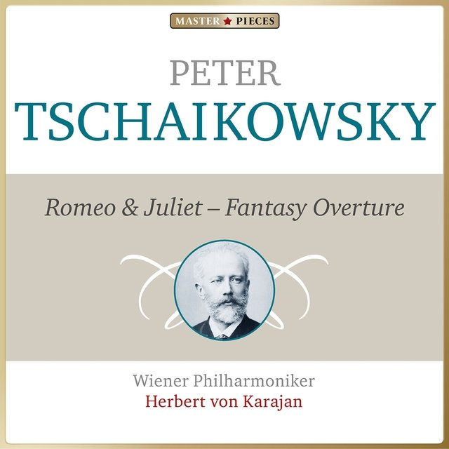 Masterpieces Presents Piotr Ilyich Tchaikovsky: Romeo and Juliet, Fantasy Overture
