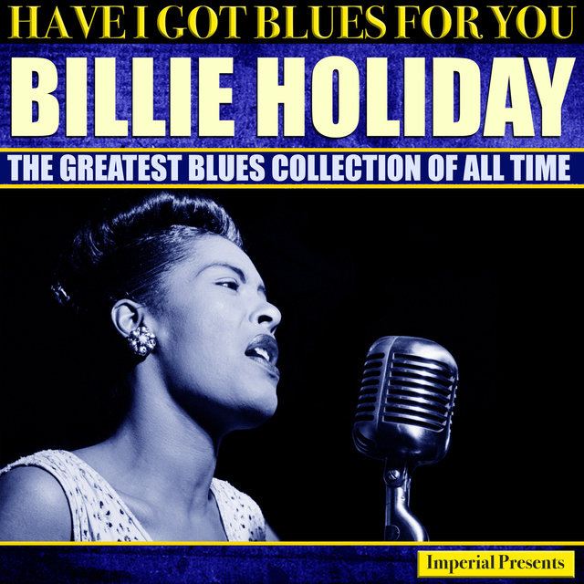 Billie Holiday (Have I Got Blues Got You)