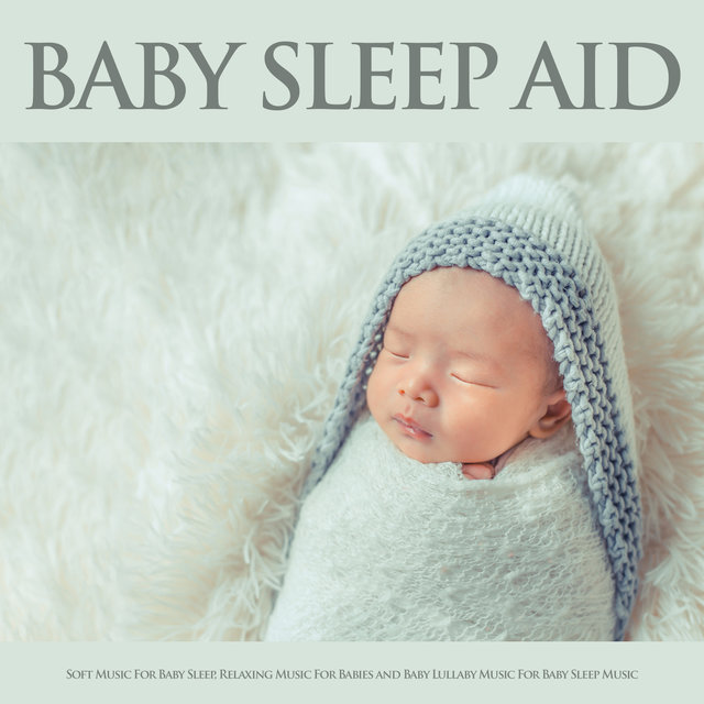 Baby Sleep Aid: Soft Music For Baby Sleep, Relaxing Music For Babies and Baby Lullaby Music For Baby Sleep Music