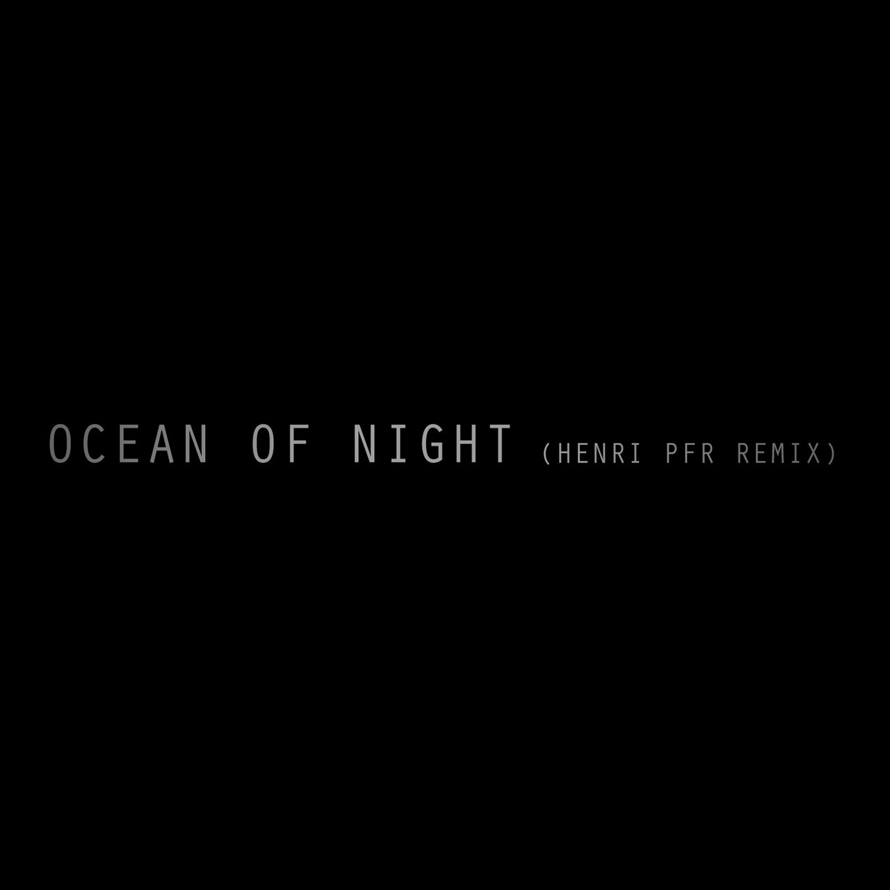 Ocean of Night (Henri PFR Remix)