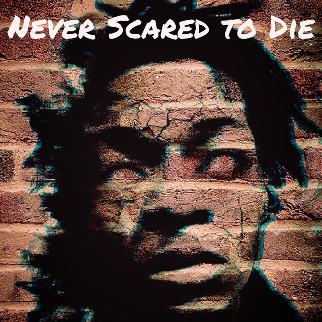 Never Scared to Die