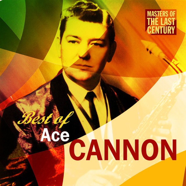 Masters Of The Last Century: Best of Ace Cannon