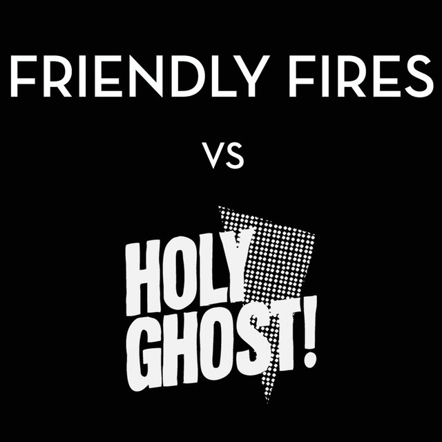 Friendly Fires vs. Holy Ghost!