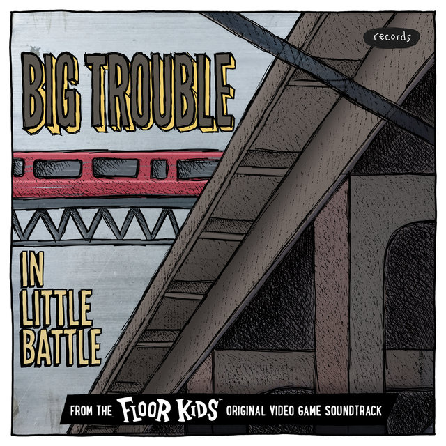 Big Trouble In Little Battle ([From The Floor Kids Original Video Game Soundtrack)