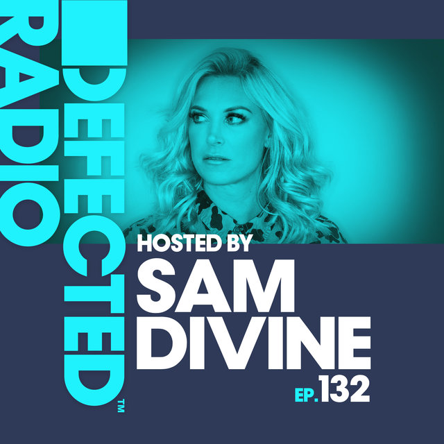 Defected Radio Episode 132 (hosted by Sam Divine)