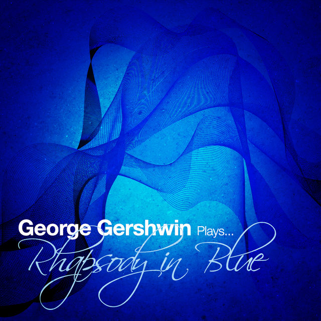 George Gershwin Plays... Rhapsody in Blue - Single