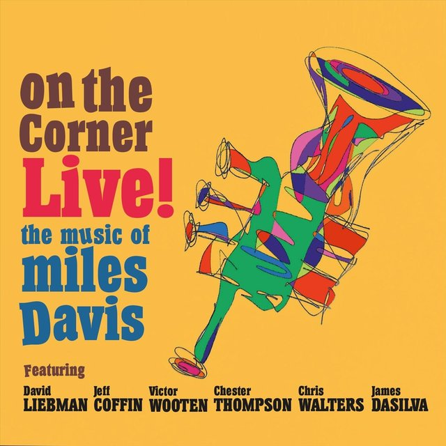 On the Corner Live! The Music of Miles Davis (Feat. Jeff Coffin, Victor Wooten, Chester Thompson, Chris Walters & James DaSilva)