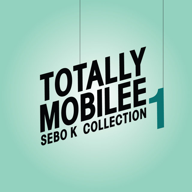 Totally Mobilee - Sebo K Collection, Vol. 1