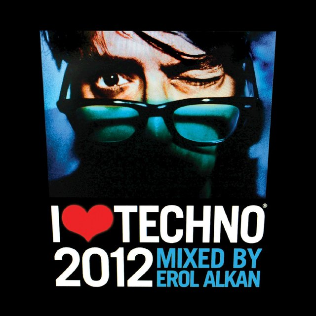 I Love Techno 2012 (Mixed By Erol Alkan)