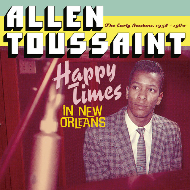 Happy Times in New Orleans. The Early Sessions, 1958 - 1960