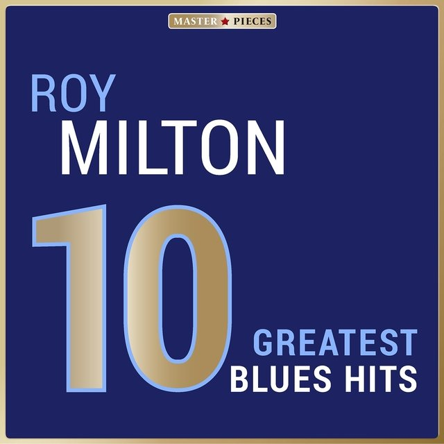 Masterpieces Presents Roy Milton: 10 Greatest Blues Hits