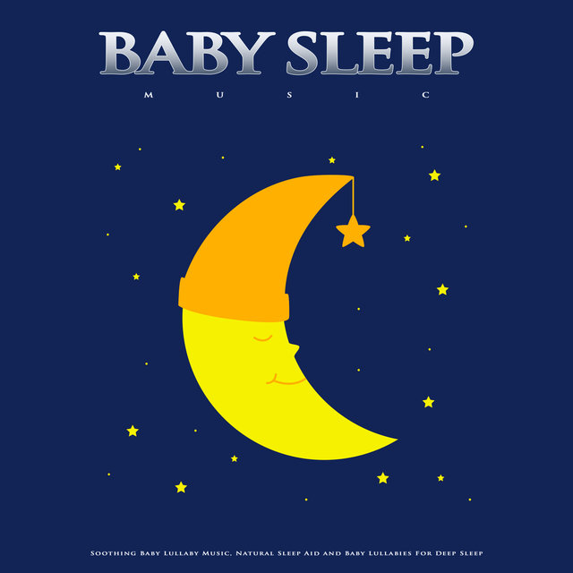 Baby Sleep Music: Soothing Baby Lullaby Music, Natural Sleep Aid and Baby Lullabies For Deep Sleep