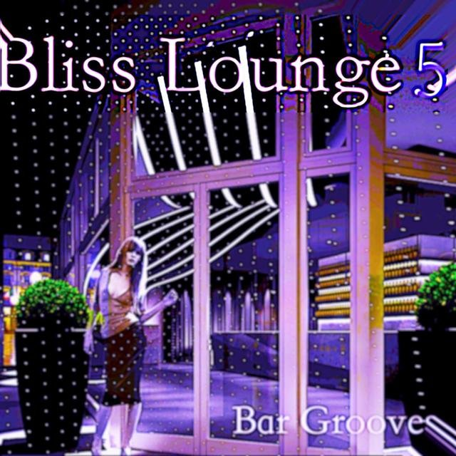 Bliss Lounge 5 - Bar Grooves