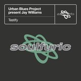 Testify (Urban Blues Project present Jay Williams) [The U.B.P. Sunday Vocal]