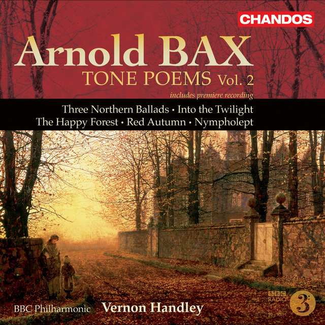 Bax: Tone Poems, Vol. 2 - Northern Ballads Nos. 1-3 / Into the Twilight / the Happy Forest / Red Autumn / Nympholept