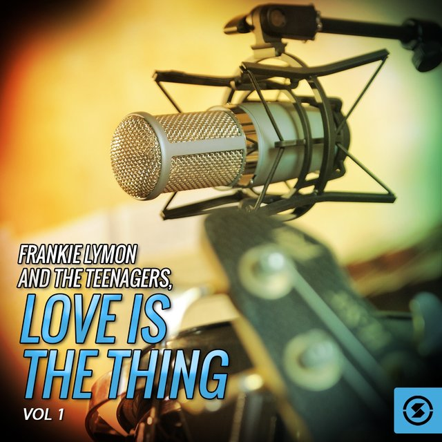 Frankie Lymon and the Teenagers, Love Is the Thing, Vol. 1