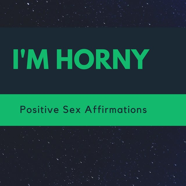 I'm Horny Positive Sex Affirmations