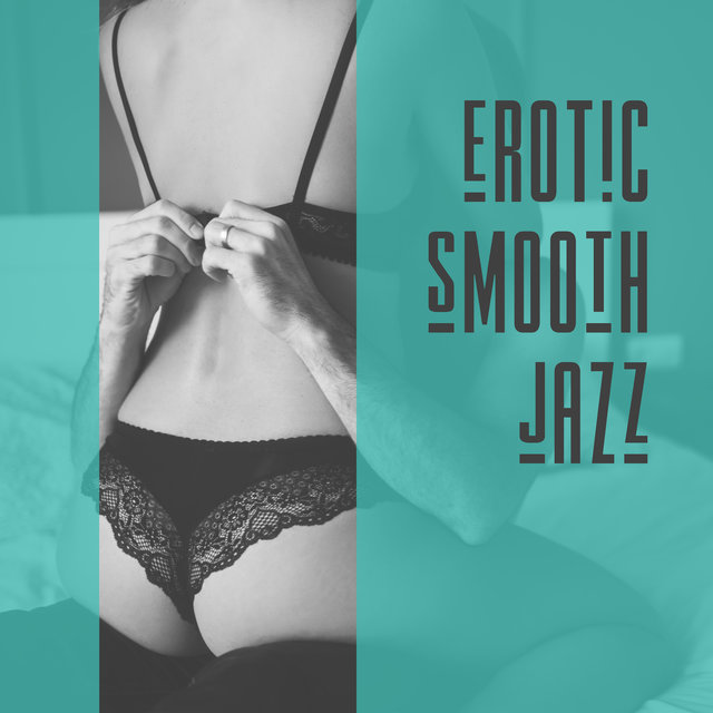 Erotic Smooth Jazz – Pure Jazz for Lovers, Romantic Songs, Sexy Night Jazz, Erotic Massage, Making Love, Ambient Jazz