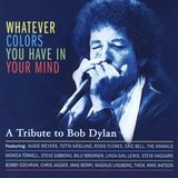 A Tribute To Bob Dylan - Whatever Colors You Have In your Mind