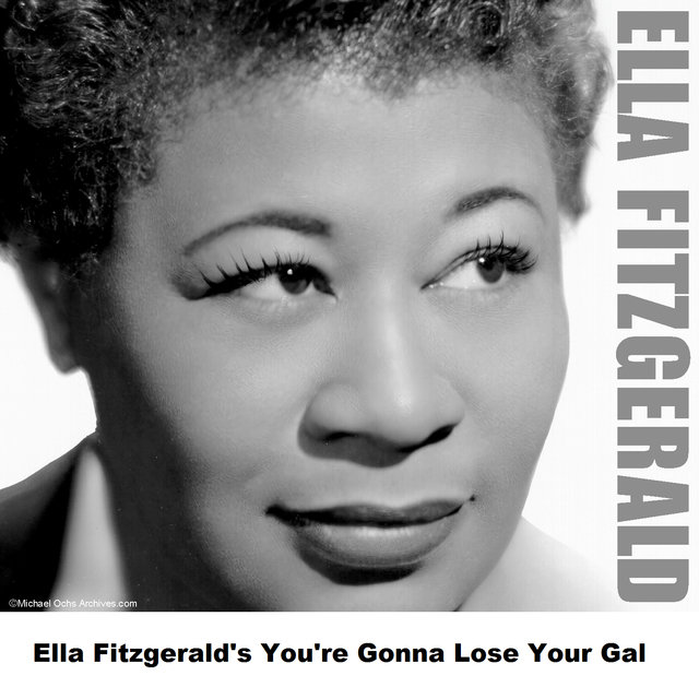 Ella Fitzgerald's You're Gonna Lose Your Gal
