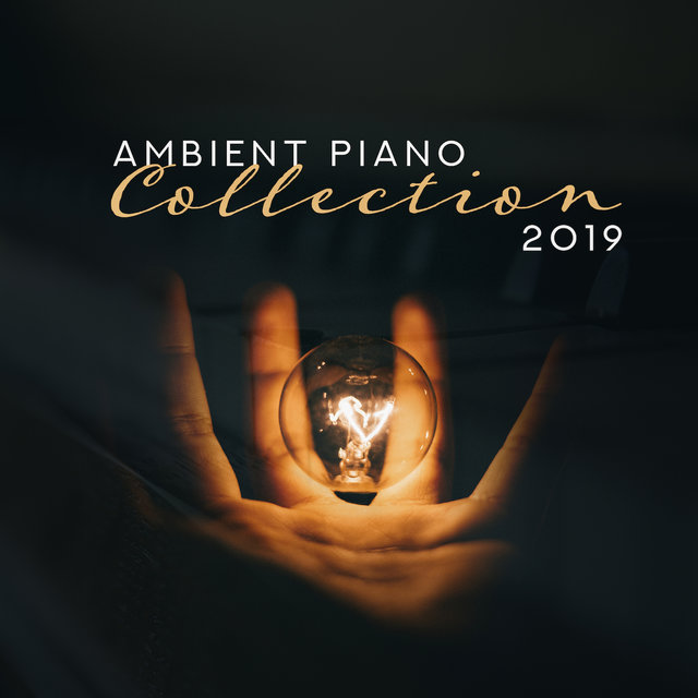 Ambient Piano Collection 2019 – Gentle Piano Music, Relaxing Jazz, Beautiful Sounds of Piano to Rest, Jazz Music Ambient, Smooth Jazz