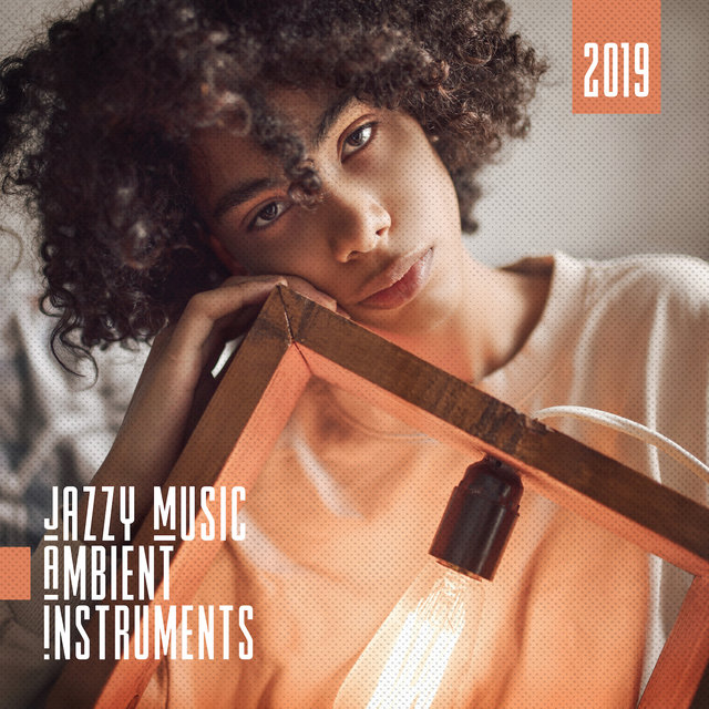 2019 Jazzy Music Ambient Instruments – Instrumental Music to Calm Down