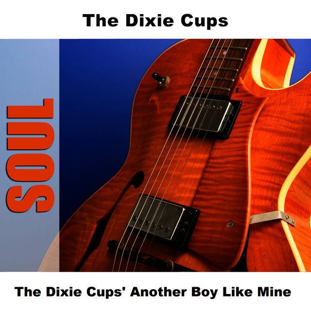The Dixie Cups' Another Boy Like Mine