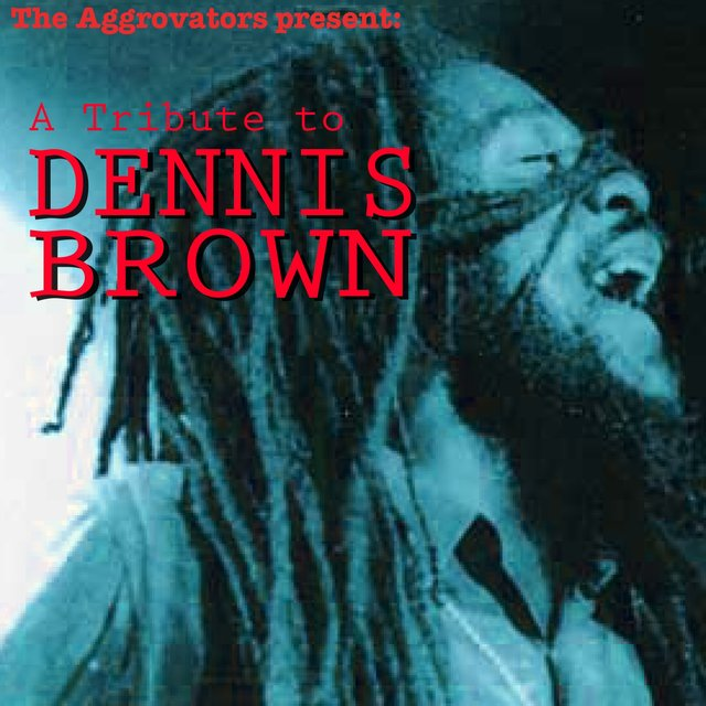 The Aggrovators Present: A Tribute to Dennis Brown