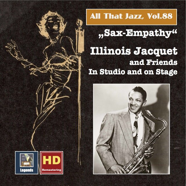 All that Jazz, Vol. 88: Sax-Empathy – Illinois Jacquet & Friends in Studio and on Stage (Remastered 2017)