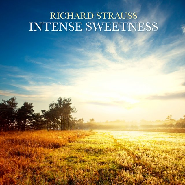 Richard Strauss:Intense Sweetness