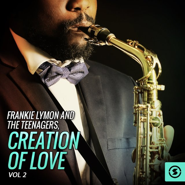 Frankie Lymon and the Teenagers, Creation Of Love, Vol. 2