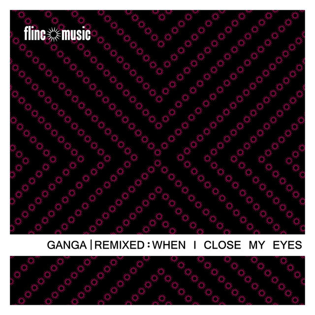 Ganga Remixed - When I Close My Eyes